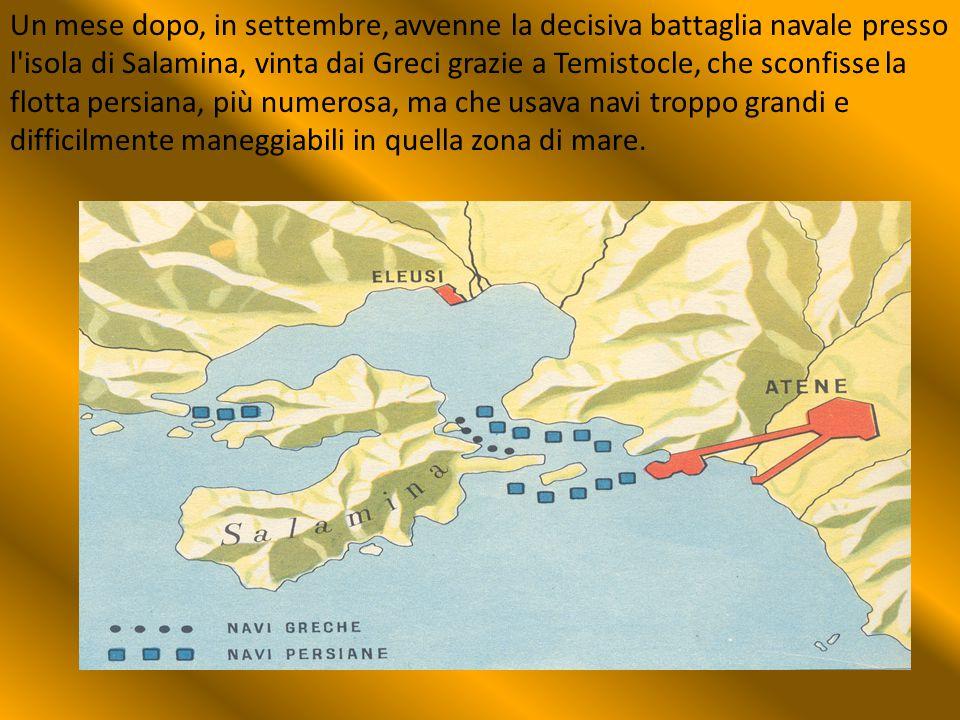 Un mese dopo, in settembre, avvenne la decisiva battaglia navale presso l'isola di Salamina, vinta dai Greci grazie a Temistocle, che sconfisse la flo
