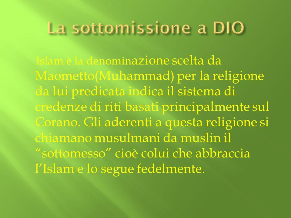 Islam è la denomin azione scelta da Maometto(Muhammad) per la religione da lui predicata indica il sistema di credenze di riti basati principalmente s