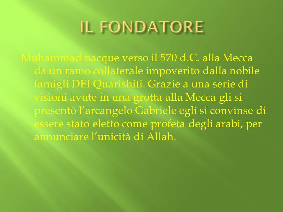 Muhammad nacque verso il 570 d.C. alla Mecca da un ramo collaterale impoverito dalla nobile famigli DEI Quarishiti. Grazie a una serie di visioni avut