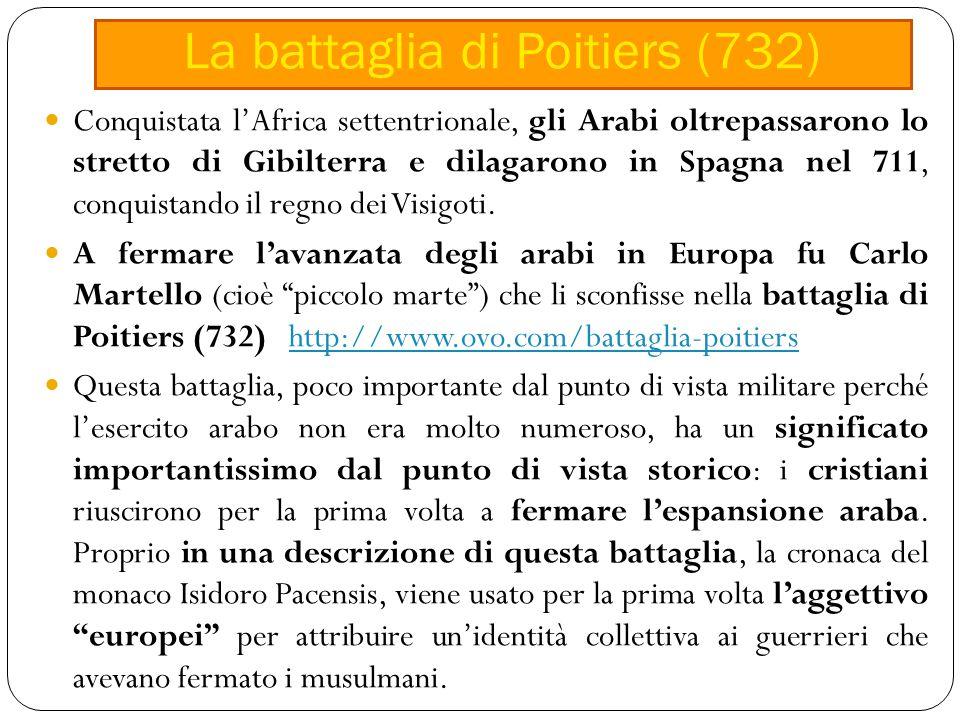Conquistata l'Africa settentrionale, gli Arabi oltrepassarono lo stretto di Gibilterra e dilagarono in Spagna nel 711, conquistando il regno dei Visigoti.