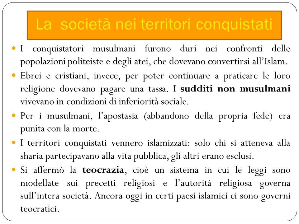 I conquistatori musulmani furono duri nei confronti delle popolazioni politeiste e degli atei, che dovevano convertirsi all'Islam.