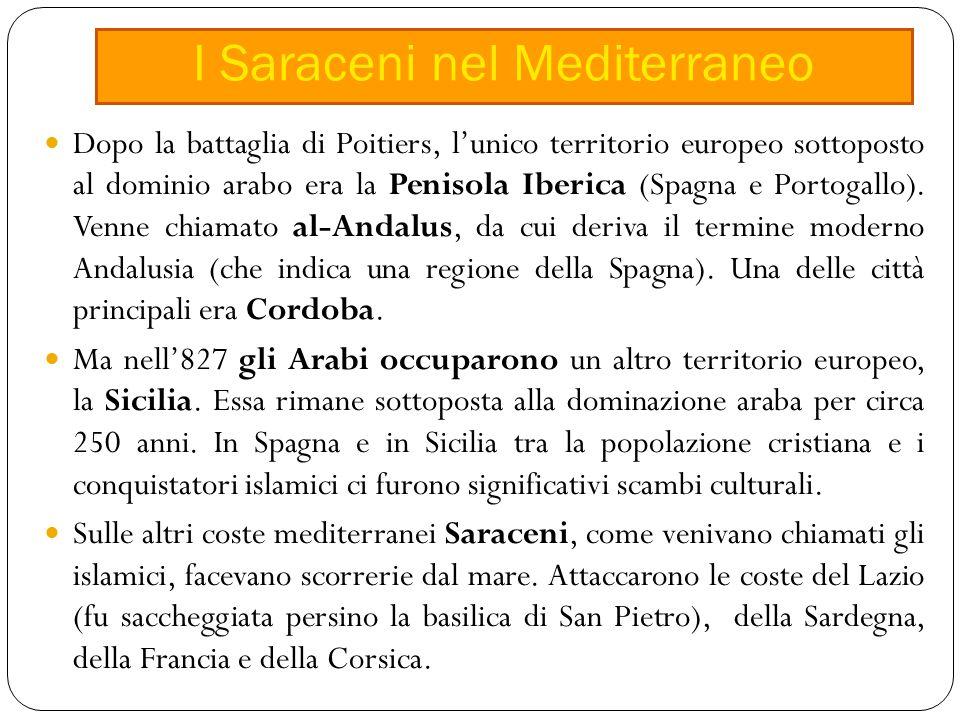 Dopo la battaglia di Poitiers, l'unico territorio europeo sottoposto al dominio arabo era la Penisola Iberica (Spagna e Portogallo).