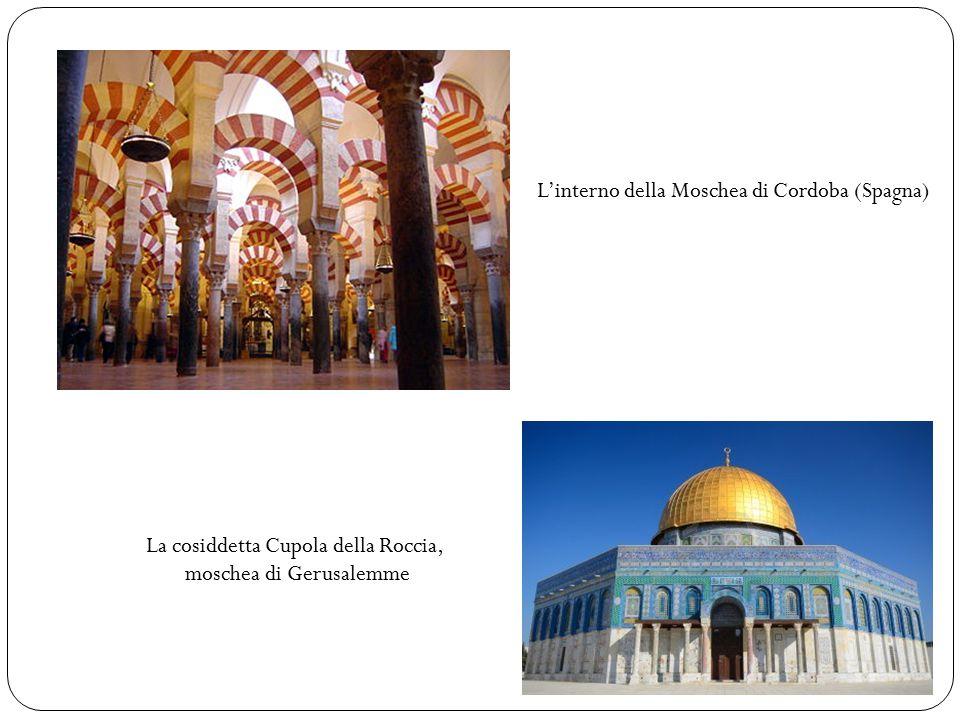 L'interno della Moschea di Cordoba (Spagna) La cosiddetta Cupola della Roccia, moschea di Gerusalemme