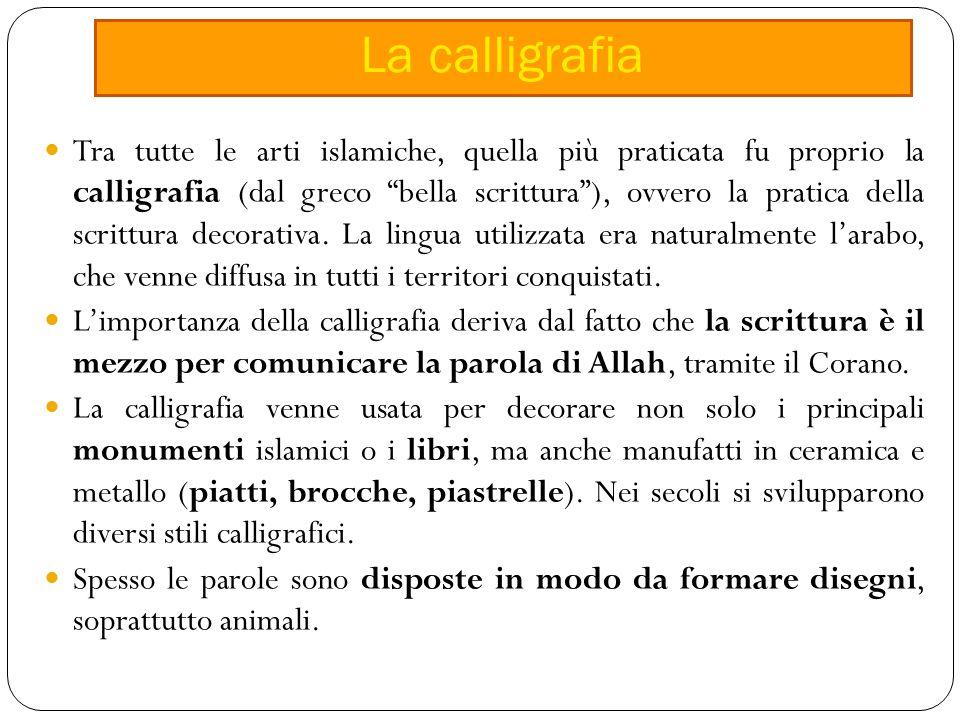 Tra tutte le arti islamiche, quella più praticata fu proprio la calligrafia (dal greco bella scrittura ), ovvero la pratica della scrittura decorativa.