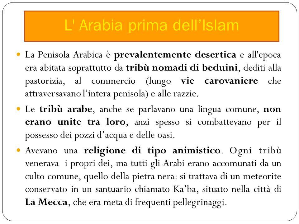 La Penisola Arabica è prevalentemente desertica e all epoca era abitata soprattutto da tribù nomadi di beduini, dediti alla pastorizia, al commercio (lungo vie carovaniere che attraversavano l'intera penisola) e alle razzie.