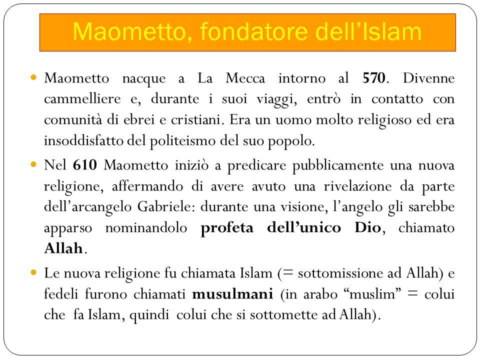 Maometto, fondatore dell'Islam Maometto nacque a La Mecca intorno al 570.