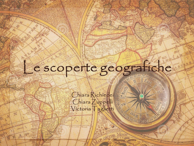 Le scoperte geografiche Chiara Richiedei Chiara Zuppelli Victoria Taglietti