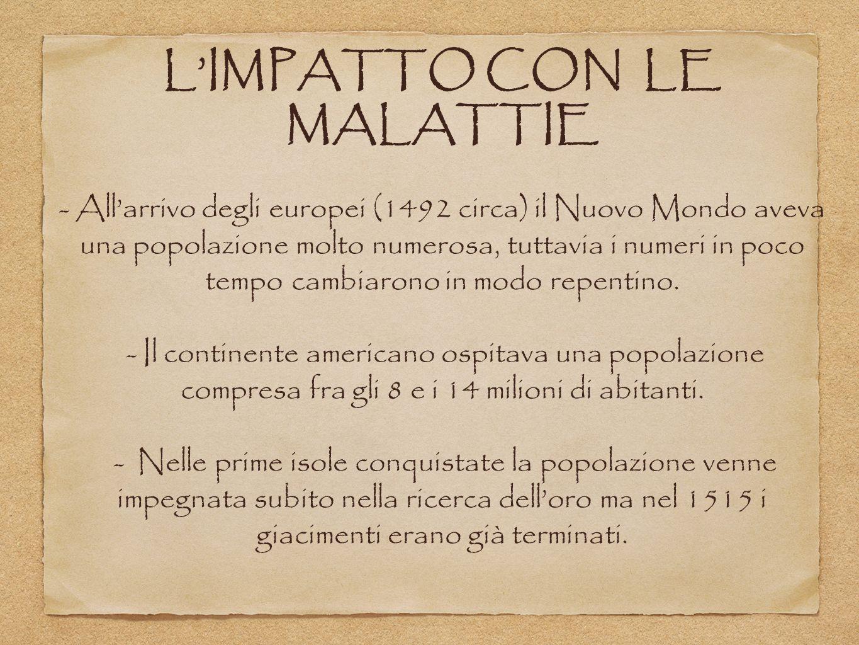 L'IMPATTO CON LE MALATTIE - All'arrivo degli europei (1492 circa) il Nuovo Mondo aveva una popolazione molto numerosa, tuttavia i numeri in poco tempo