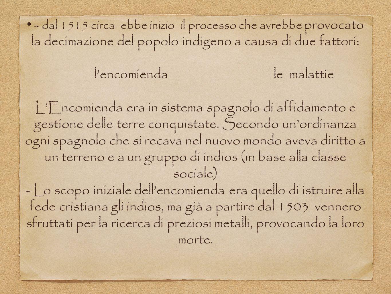 - dal 1515 circa ebbe inizio il processo che avrebbe provocato la decimazione del popolo indigeno a causa di due fattori: l'encomienda le malattie L'E