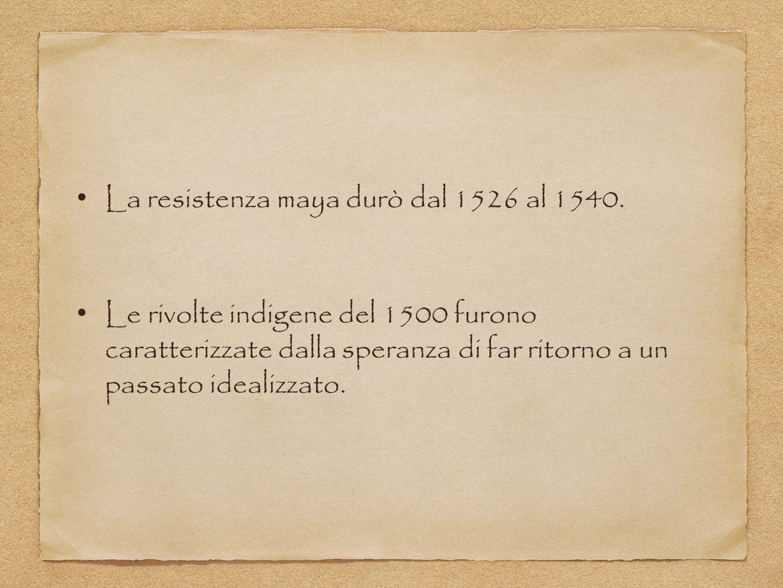 La resistenza maya durò dal 1526 al 1540. Le rivolte indigene del 1500 furono caratterizzate dalla speranza di far ritorno a un passato idealizzato.