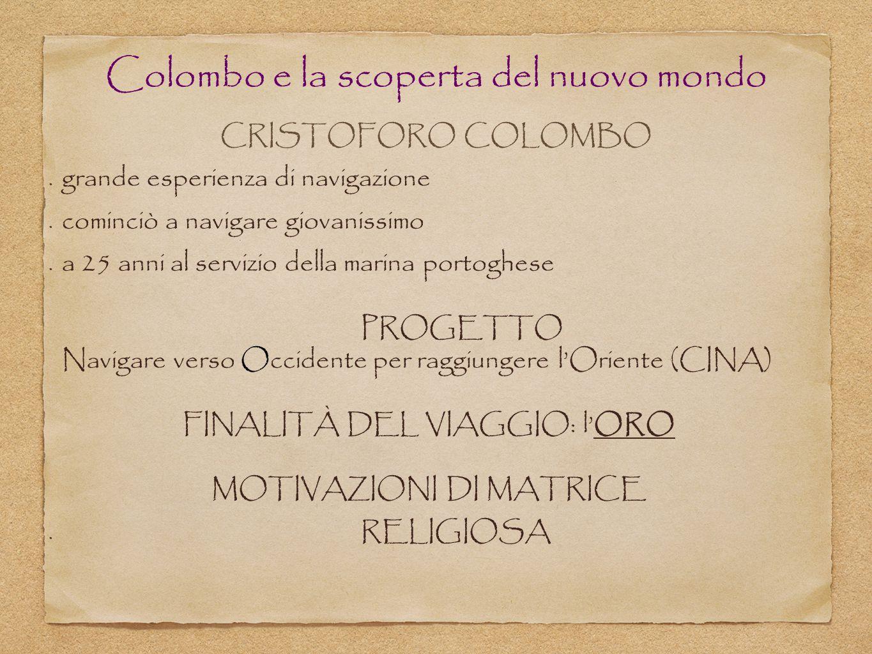 Colombo e la scoperta del nuovo mondo CRISTOFORO COLOMBO grande esperienza di navigazione cominciò a navigare giovanissimo a 25 anni al servizio della
