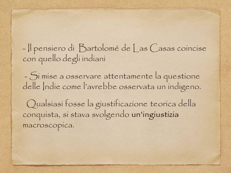 - Il pensiero di Bartolomé de Las Casas coincise con quello degli indiani - Si mise a osservare attentamente la questione delle Indie come l'avrebbe o