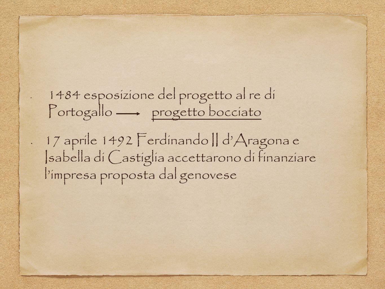 1484 esposizione del progetto al re di Portogallo progetto bocciato 17 aprile 1492 Ferdinando II d'Aragona e Isabella di Castiglia accettarono di fina