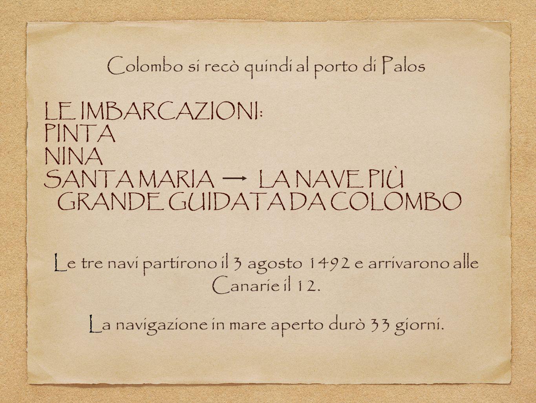 Colombo si recò quindi al porto di Palos LE IMBARCAZIONI: PINTA NINA SANTA MARIA LA NAVE PIÙ GRANDE GUIDATA DA COLOMBO Le tre navi partirono il 3 agos