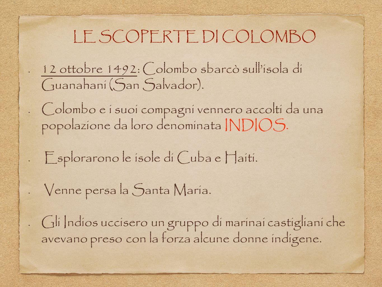 LE SCOPERTE DI COLOMBO 12 ottobre 1492: Colombo sbarcò sull'isola di Guanahani (San Salvador). Colombo e i suoi compagni vennero accolti da una popola