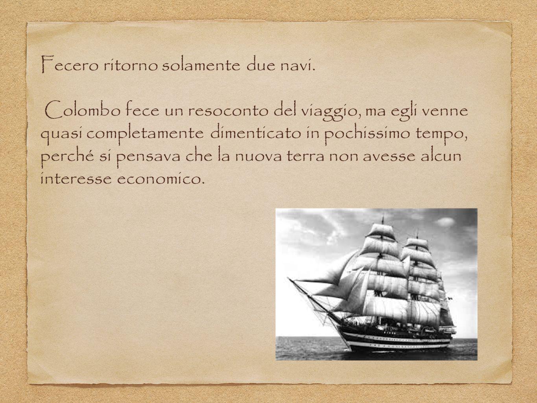 Fecero ritorno solamente due navi. Colombo fece un resoconto del viaggio, ma egli venne quasi completamente dimenticato in pochissimo tempo, perché si