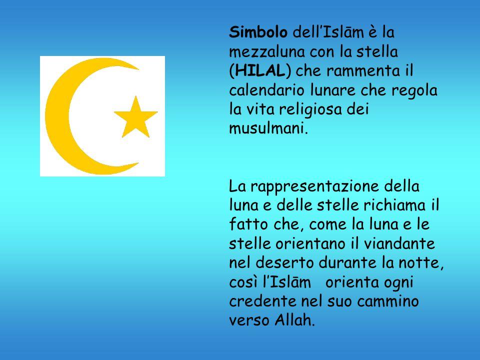 Simbolo dell'Islām è la mezzaluna con la stella (HILAL) che rammenta il calendario lunare che regola la vita religiosa dei musulmani.