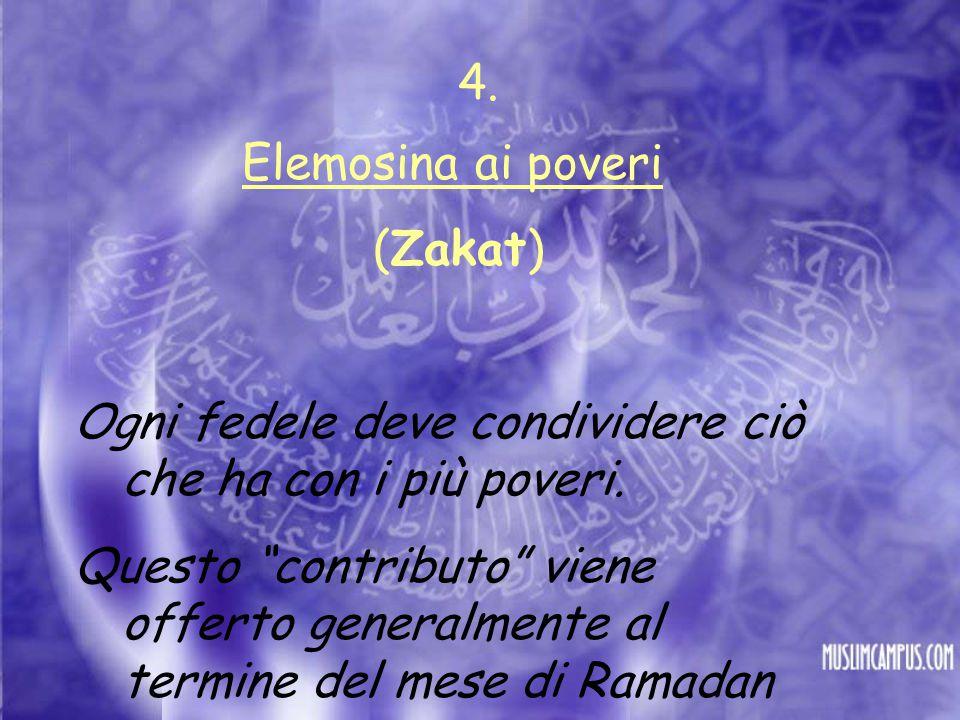 Elemosina ai poveri (Zakat) Ogni fedele deve condividere ciò che ha con i più poveri.