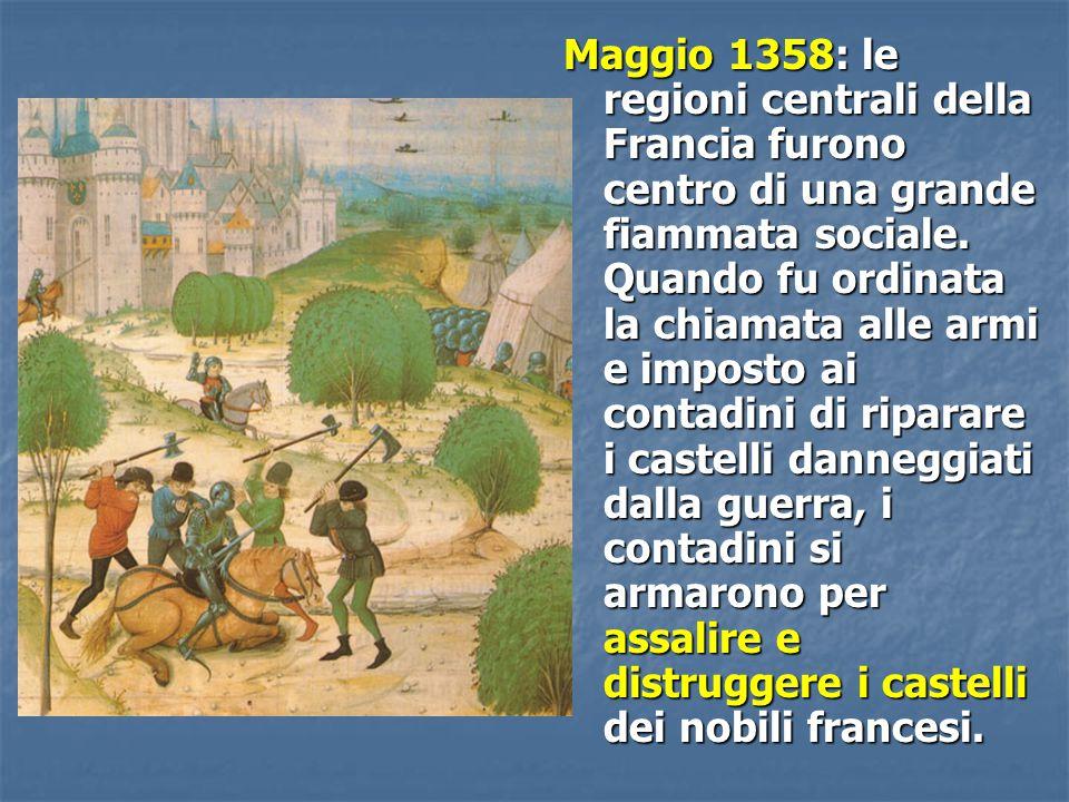 Maggio 1358: le regioni centrali della Francia furono centro di una grande fiammata sociale. Quando fu ordinata la chiamata alle armi e imposto ai con