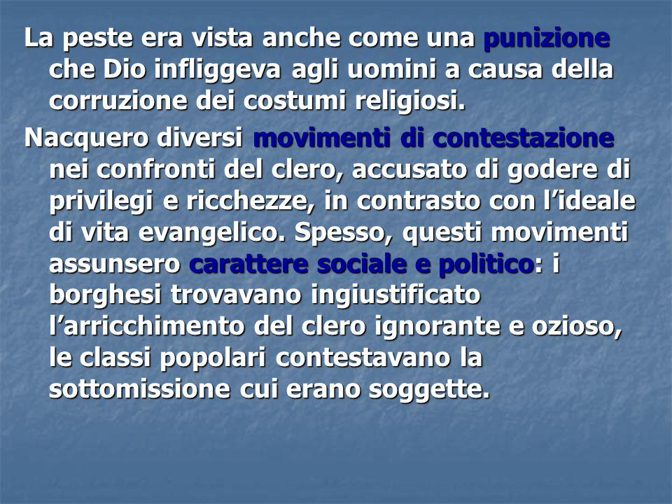 La peste era vista anche come una punizione che Dio infliggeva agli uomini a causa della corruzione dei costumi religiosi. Nacquero diversi movimenti