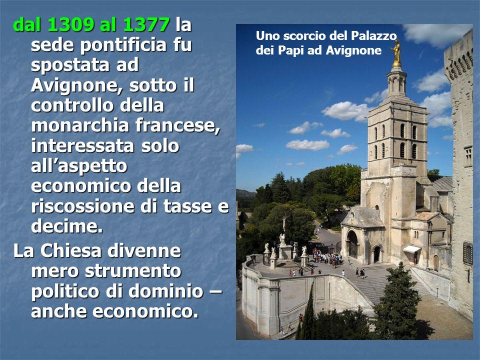 dal 1309 al 1377 la sede pontificia fu spostata ad Avignone, sotto il controllo della monarchia francese, interessata solo all'aspetto economico della