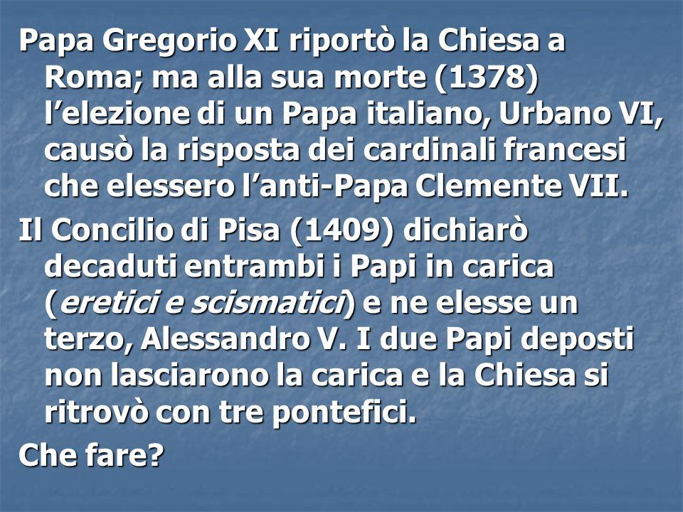 Papa Gregorio XI riportò la Chiesa a Roma; ma alla sua morte (1378) l'elezione di un Papa italiano, Urbano VI, causò la risposta dei cardinali frances