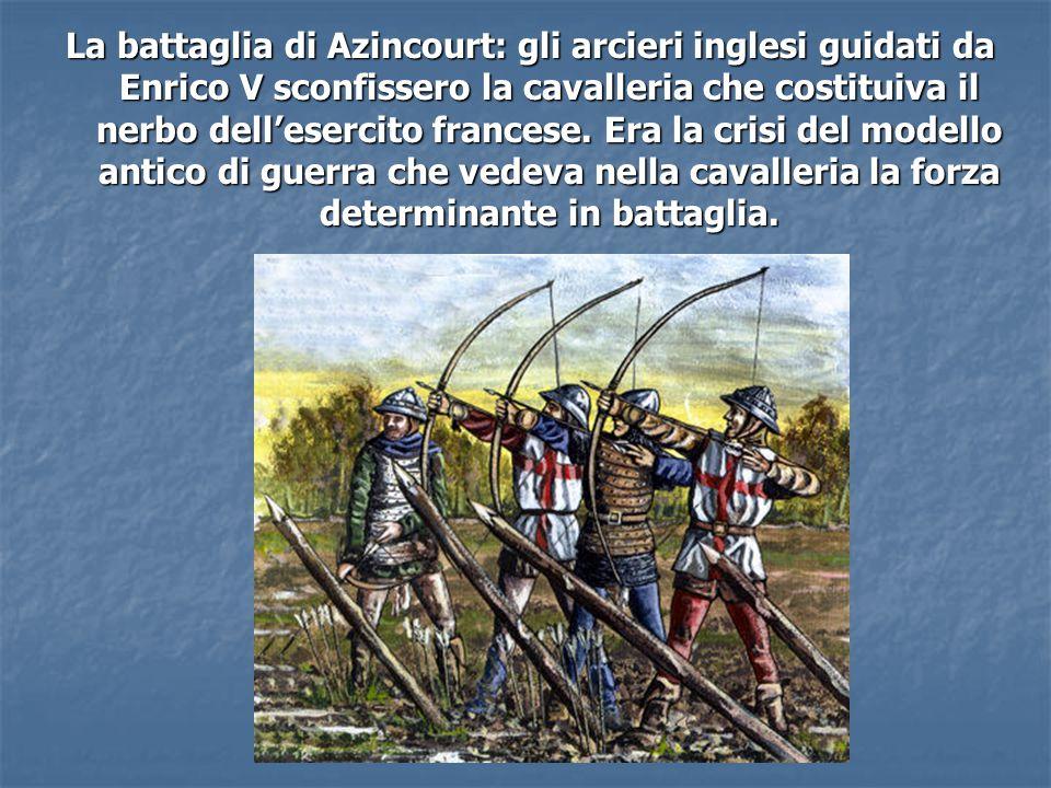 La battaglia di Azincourt: gli arcieri inglesi guidati da Enrico V sconfissero la cavalleria che costituiva il nerbo dell'esercito francese. Era la cr