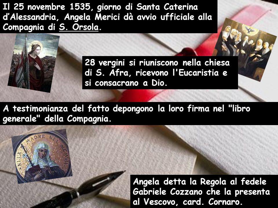 Il 25 novembre 1535, giorno di Santa Caterina d'Alessandria, Angela Merici dà avvio ufficiale alla Compagnia di S.