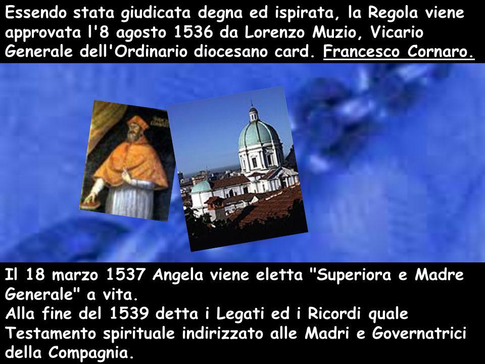 Essendo stata giudicata degna ed ispirata, la Regola viene approvata l 8 agosto 1536 da Lorenzo Muzio, Vicario Generale dell Ordinario diocesano card.