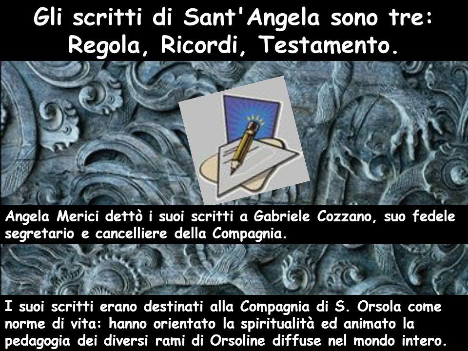 Angela Merici dettò i suoi scritti a Gabriele Cozzano, suo fedele segretario e cancelliere della Compagnia.