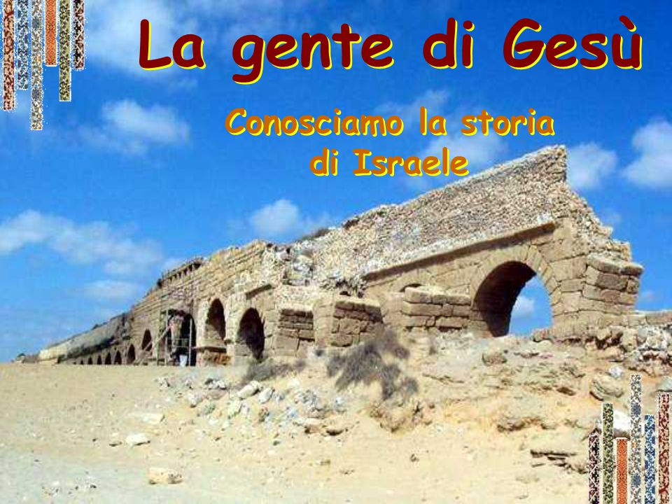 La gente di Gesù Conosciamo la storia di Israele La gente di Gesù Conosciamo la storia di Israele