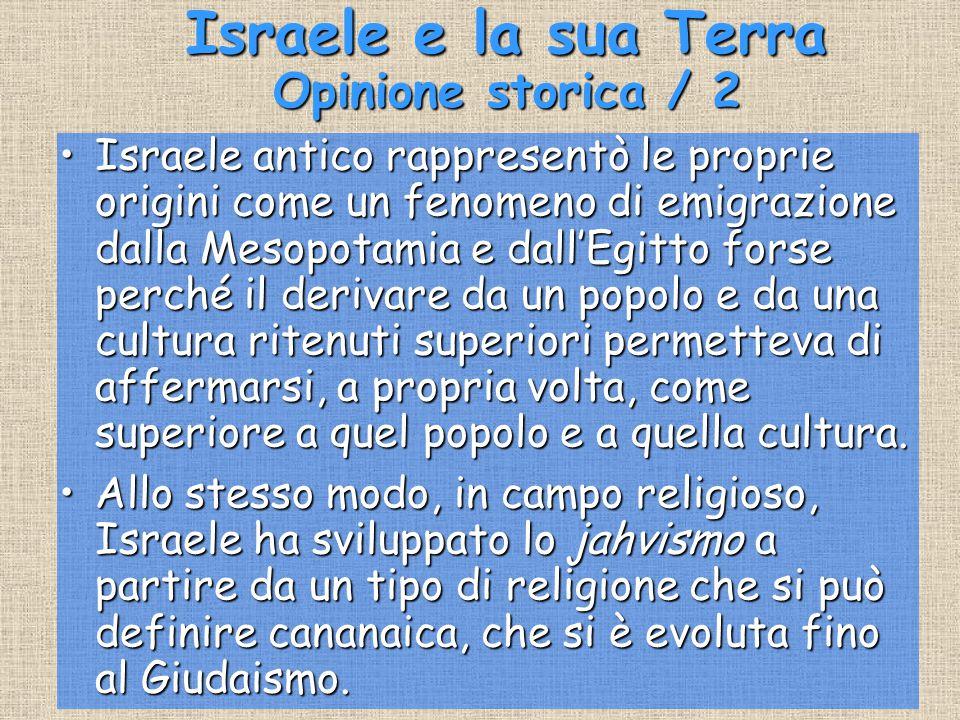 Israele e la sua Terra Opinione storica / 2 Israele antico rappresentò le proprie origini come un fenomeno di emigrazione dalla Mesopotamia e dall'Egi