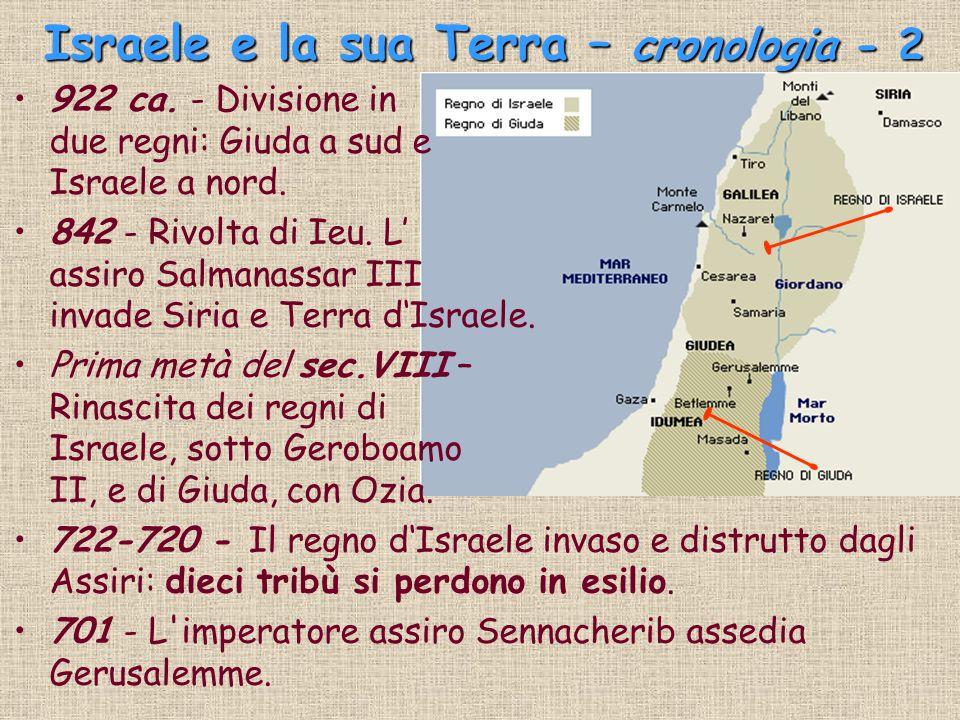 Israele e la sua Terra – cronologia cronologia - 2 922 ca. - Divisione in due regni: Giuda a sud e Israele a nord. 842 - Rivolta di Ieu. L' assiro Sal