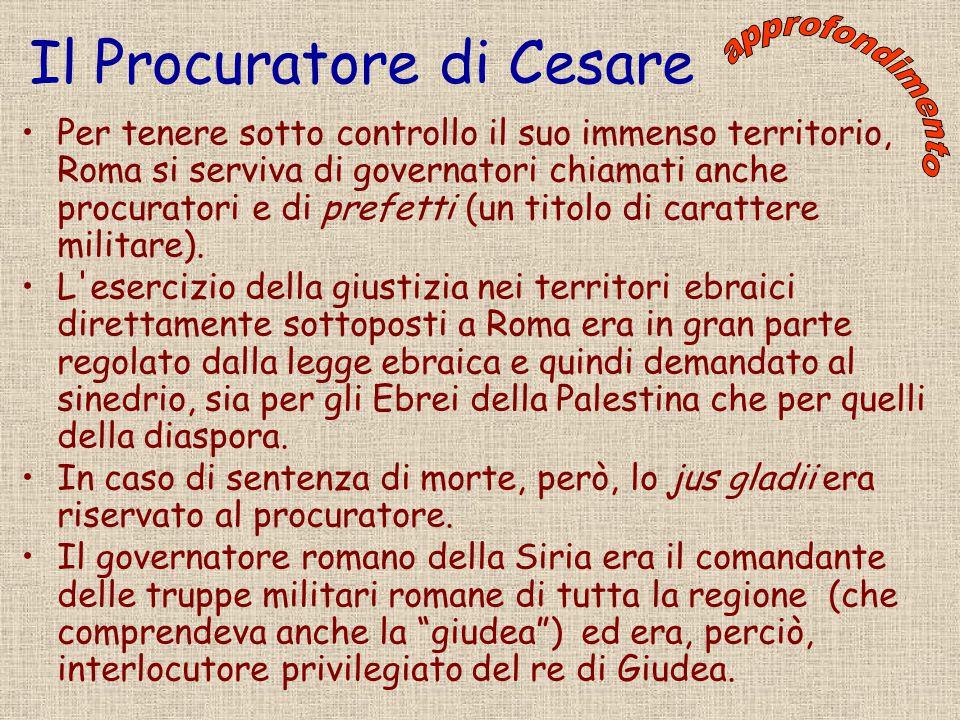Il Procuratore di Cesare Per tenere sotto controllo il suo immenso territorio, Roma si serviva di governatori chiamati anche procuratori e di prefetti