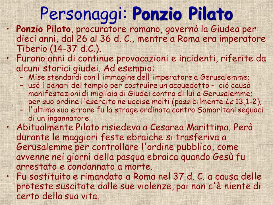 Ponzio Pilato Personaggi: Ponzio Pilato Ponzio Pilato, procuratore romano, governò la Giudea per dieci anni, dal 26 al 36 d. C., mentre a Roma era imp