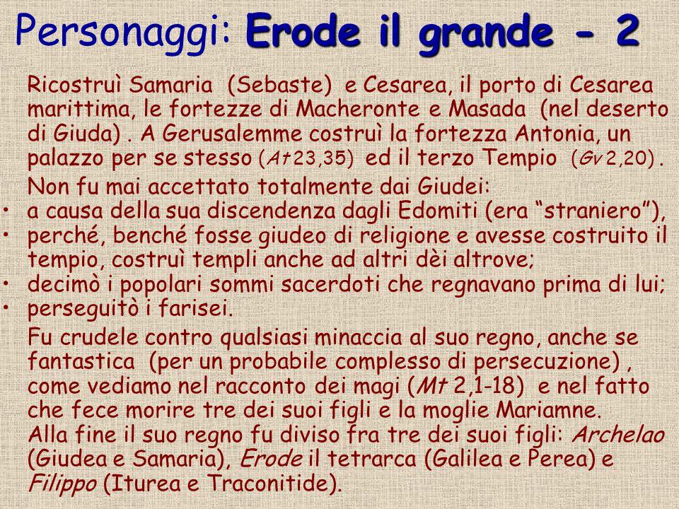 Erode il grande - 2 Personaggi: Erode il grande - 2 Ricostruì Samaria (Sebaste) e Cesarea, il porto di Cesarea marittima, le fortezze di Macheronte e