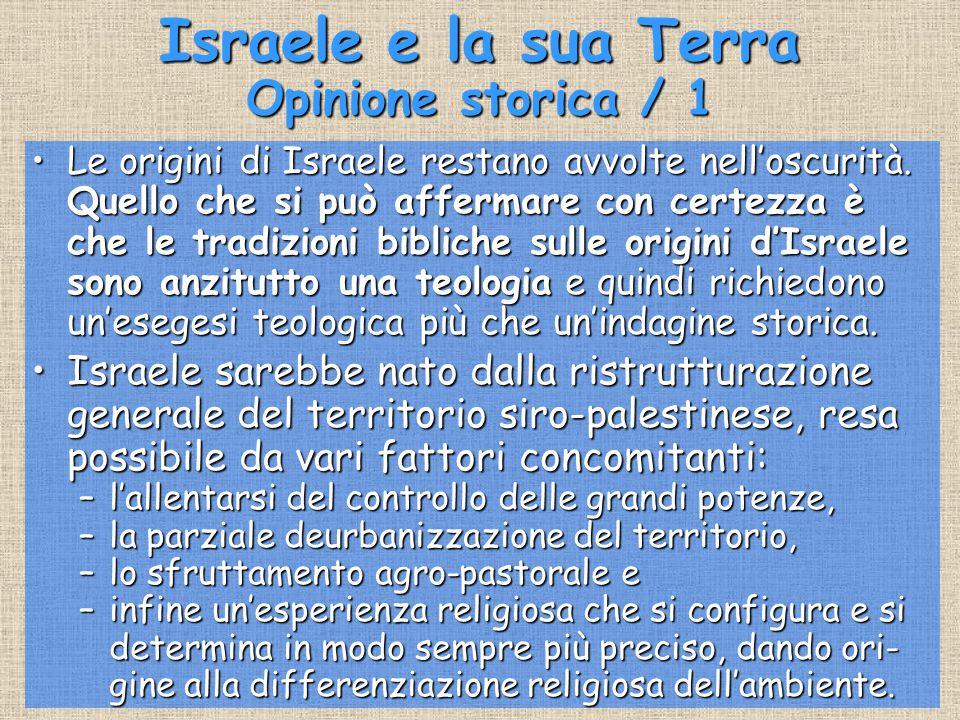 Israele e la sua Terra Opinione storica / 1 Le origini di Israele restano avvolte nell'oscurità. Quello che si può affermare con certezza è che le tra