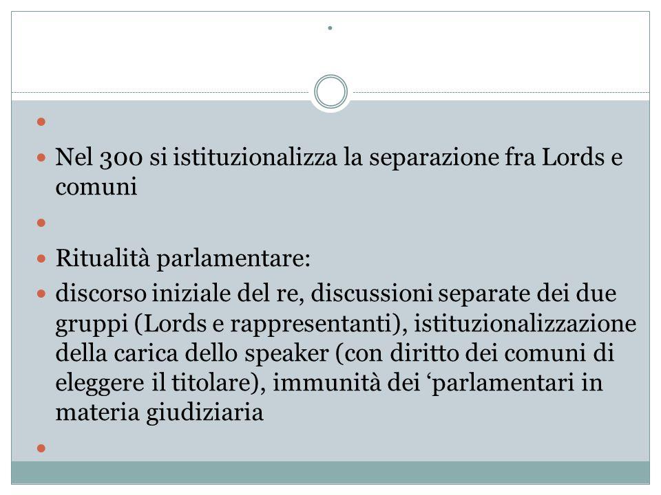 . Nel 300 si istituzionalizza la separazione fra Lords e comuni Ritualità parlamentare: discorso iniziale del re, discussioni separate dei due gruppi