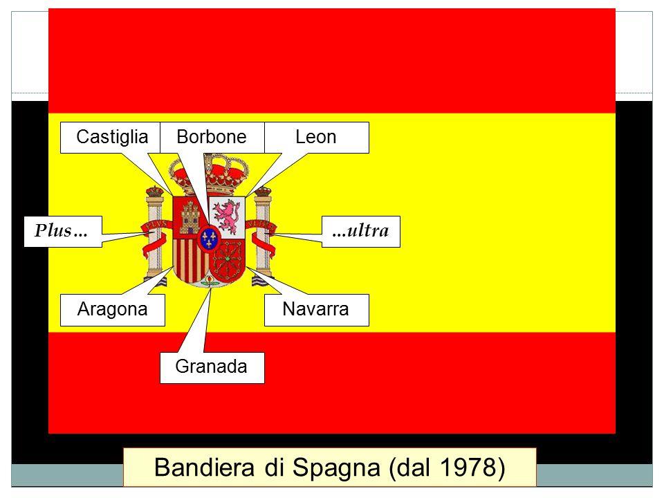 CastigliaLeon Navarra Aragona Granada Borbone Plus…...ultra Bandiera di Spagna (dal 1978)