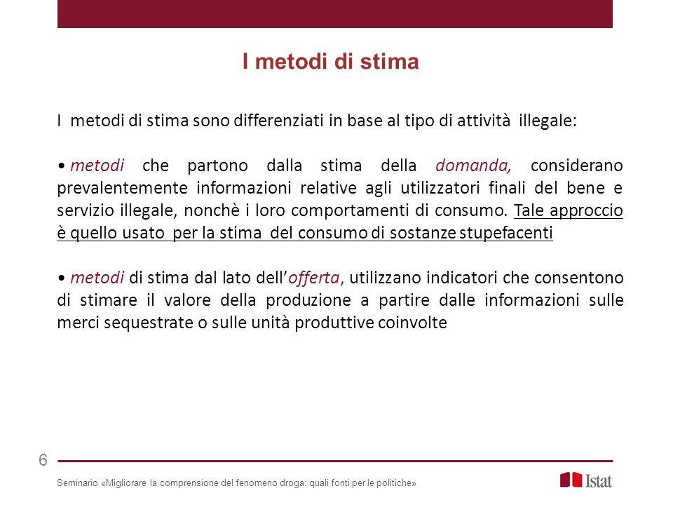 I metodi di stima sono differenziati in base al tipo di attività illegale: metodi che partono dalla stima della domanda, considerano prevalentemente i
