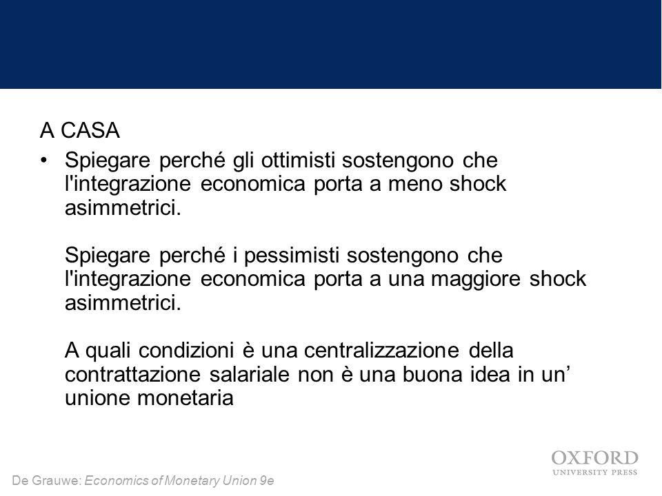 De Grauwe: Economics of Monetary Union 9e A CASA Spiegare perché gli ottimisti sostengono che l integrazione economica porta a meno shock asimmetrici.