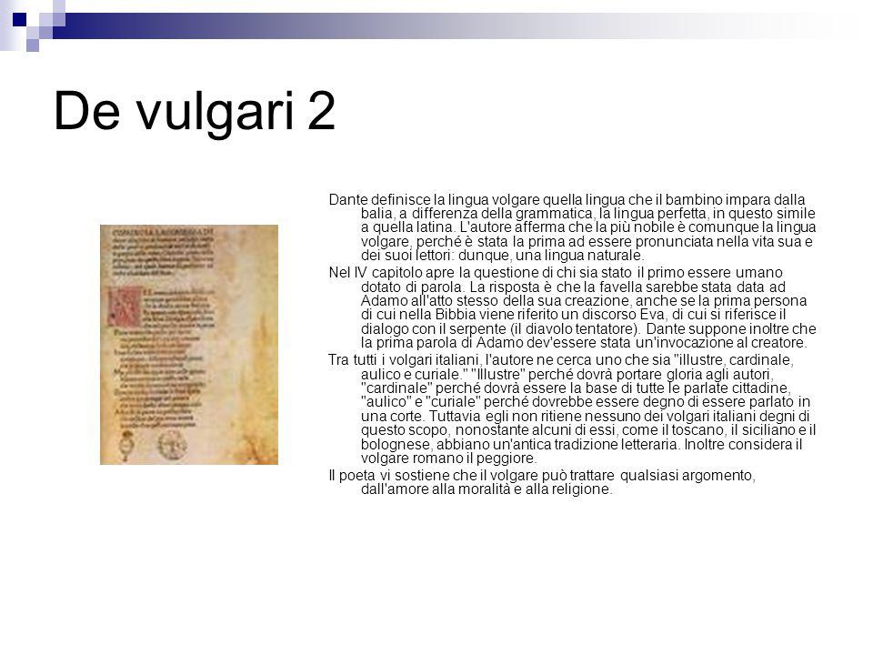 De vulgari 2 Dante definisce la lingua volgare quella lingua che il bambino impara dalla balia, a differenza della grammatica, la lingua perfetta, in