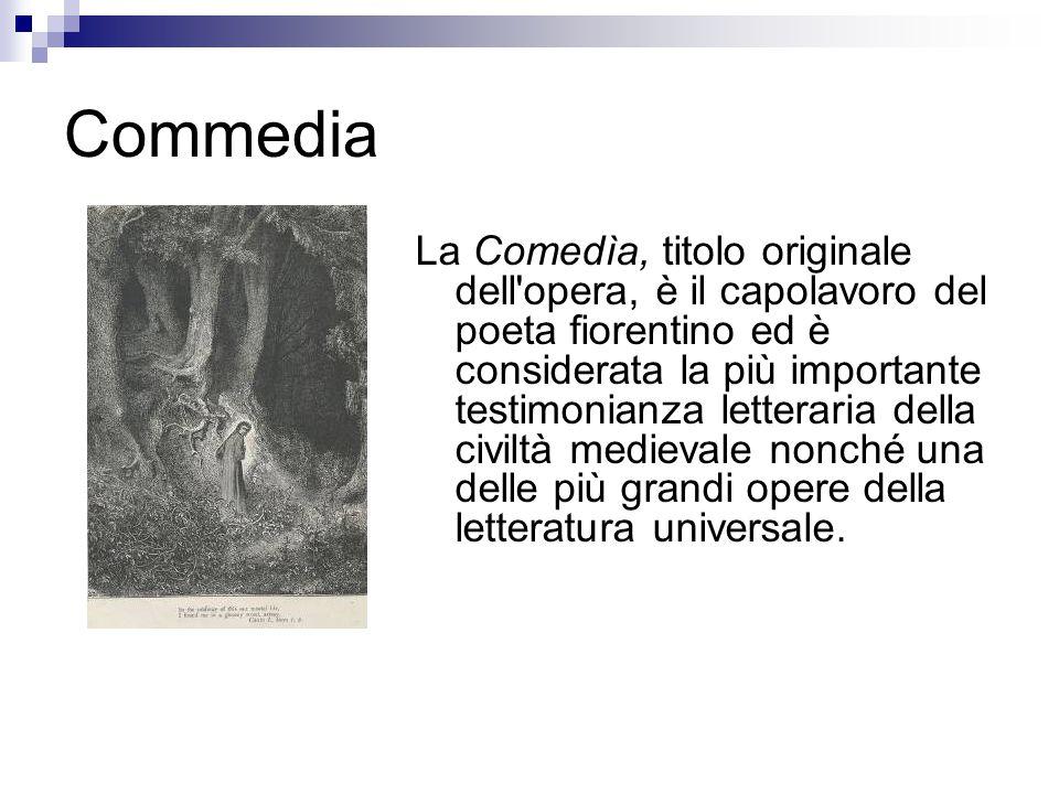 Commedia La Comedìa, titolo originale dell'opera, è il capolavoro del poeta fiorentino ed è considerata la più importante testimonianza letteraria del