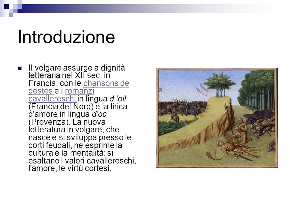 Introduzione letteraria Il volgare assurge a dignità letteraria nel XII sec. in Francia, con le chansons de gestes e i romanzi cavallereschi in lingua