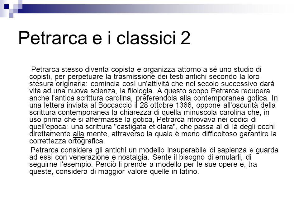 Petrarca e i classici 2 Petrarca stesso diventa copista e organizza attorno a sé uno studio di copisti, per perpetuare la trasmissione dei testi antic