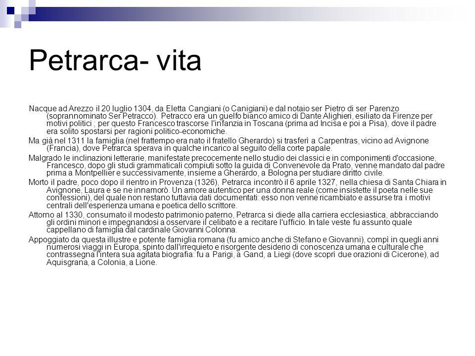 Petrarca- vita Nacque ad Arezzo il 20 luglio 1304, da Eletta Cangiani (o Canigiani) e dal notaio ser Pietro di ser Parenzo (soprannominato Ser Petracc