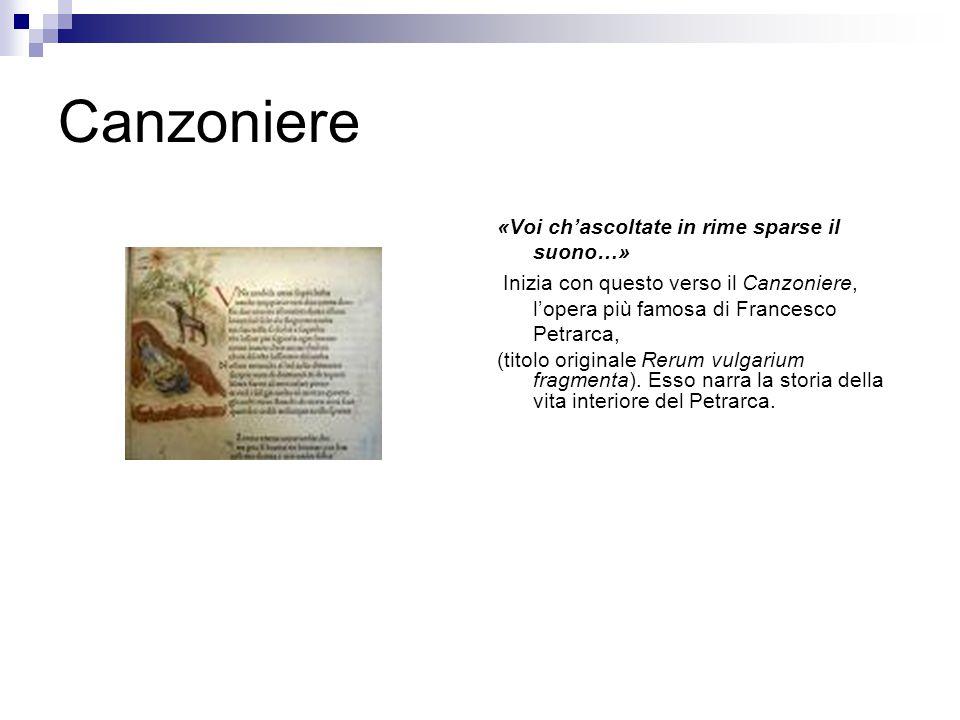Canzoniere «Voi ch'ascoltate in rime sparse il suono…» Inizia con questo verso il Canzoniere, l'opera più famosa di Francesco Petrarca, (titolo origin