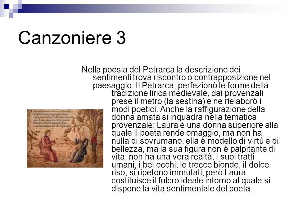 Canzoniere 3 Nella poesia del Petrarca la descrizione dei sentimenti trova riscontro o contrapposizione nel paesaggio. Il Petrarca, perfezionò le form