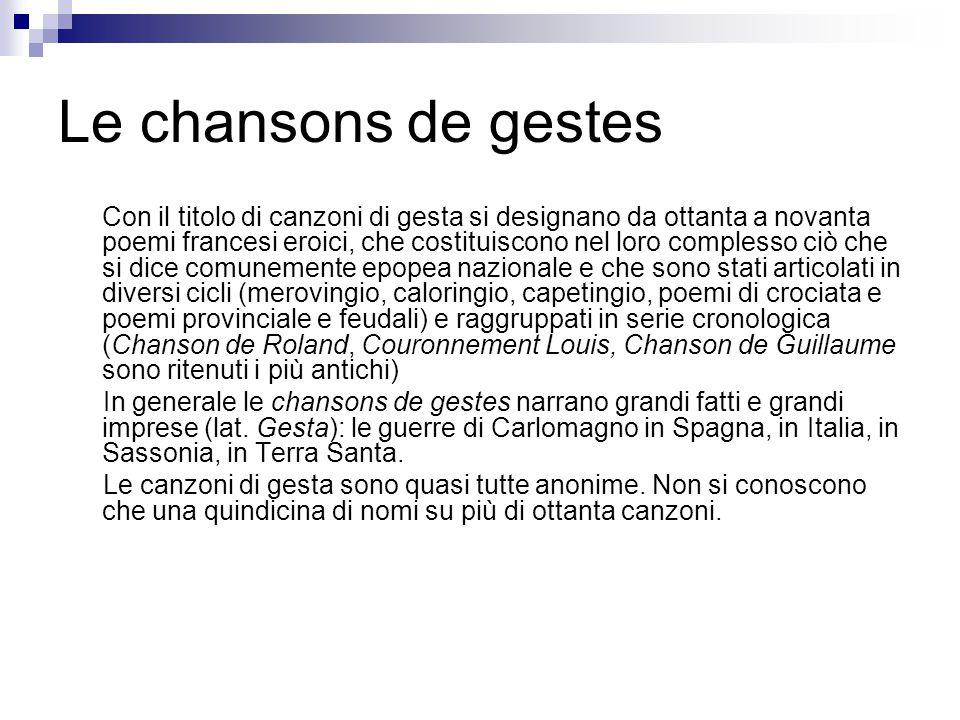 Le chansons de gestes Con il titolo di canzoni di gesta si designano da ottanta a novanta poemi francesi eroici, che costituiscono nel loro complesso
