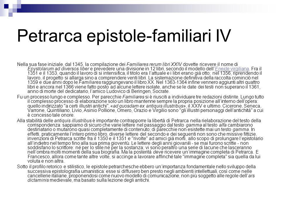 Petrarca epistole-familiari IV Nella sua fase iniziale, dal 1345, la compilazione dei Familiares rerum libri XXIV dovette ricevere il nome di Epystola
